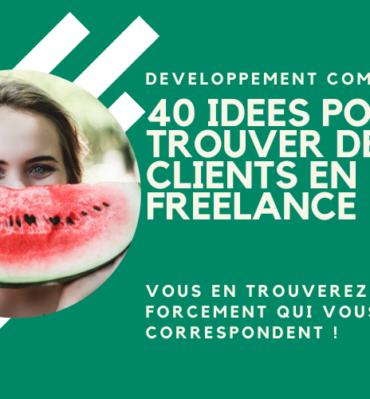 40 idées pour trouver des clients en freelance